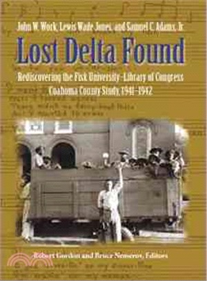 Lost Delta Found—Rediscovering The Fisk University-Library Of Congress Coahoma County Study, 1941-1942
