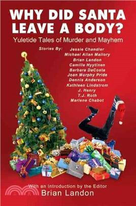 Why Did Santa Leave a Body?: Yuletide Tales of Murder and Mayhem
