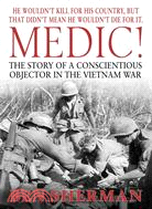 Medic!: The Story of a Conscientious Objector in the Vietnam War