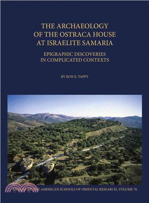 The Archaeology of the Ostraca House at Israelite Samaria ― Epigraphic Discoveries in Complicated Contexts