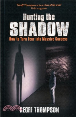 Hunting the Shadow:How to Turn Fear into Massive Success
