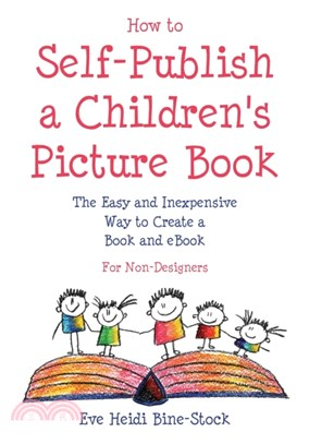 How to Self-Publish a Children's Picture Book:The Easy and Inexpensive Way to Create a Book and Ebook: For Non-Designers