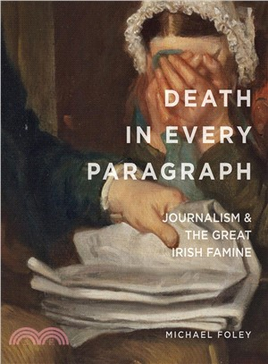 Death in Every Paragraph ― Journalism and the Great Irish Famine