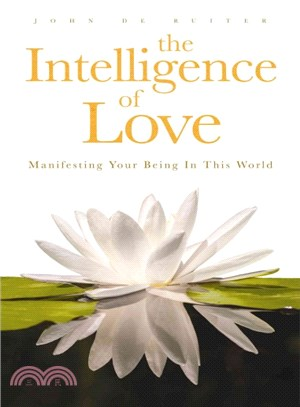 The Intelligence of Love ― Manifesting Your Being in This World