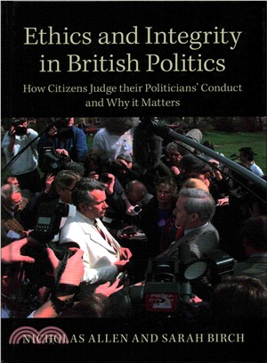 Ethics and Integrity in British Politics ― How Citizens Judge Their Politicians' Conduct and Why It Matters