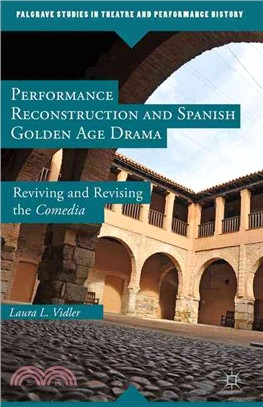 Performance Reconstruction and Spanish Golden Age Drama ─ Reviving and Revising the Comedia