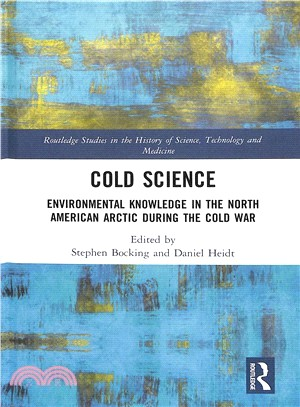 Cold Science ― Environmental Knowledge in the North American Arctic During the Cold War