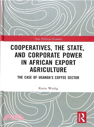 Cooperatives, the State, and Corporate Power in African Export Agriculture ― The Case of Uganda Coffee Sector