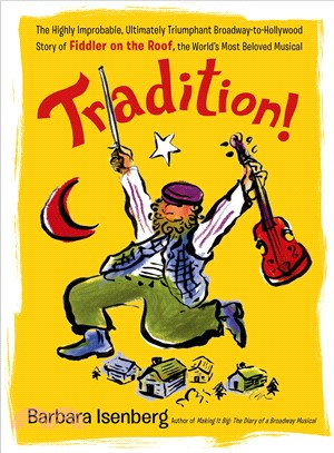 Tradition! ― The Highly Improbable, Ultimately Triumphant Broadway-to-hollywood Story of Fiddler on the Roof, the World's Most Beloved Musical
