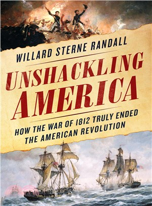 Unshackling America ― The War of 1812 Ends the American Revolution
