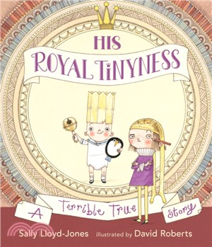 His Royal Tinyness:A Terrible True Story