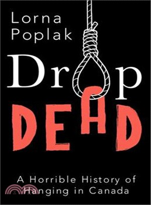 Drop Dead ― A Horrible History of Hanging in Canada