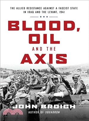 Blood, Oil and the Axis ― The Allied Resistance Against a Fascist State in Iraq and the Levant, 1941