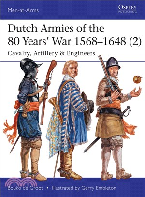 Dutch Armies of the 80 Years?War 1568-1648 ― Cavalry, Artillery & Engineers