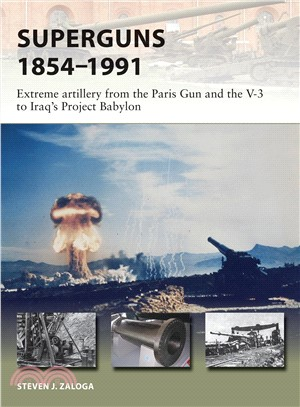 Superguns 1854?991 ― Extreme Artillery from the Paris Gun and the V-3 to Iraq's Project Babylon