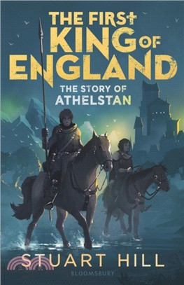 The First King of England: The Story of Athelstan