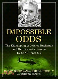 Impossible Odds ― The Kidnapping of Jessica Buchanan and Her Dramatic Rescue by Seal Team Six