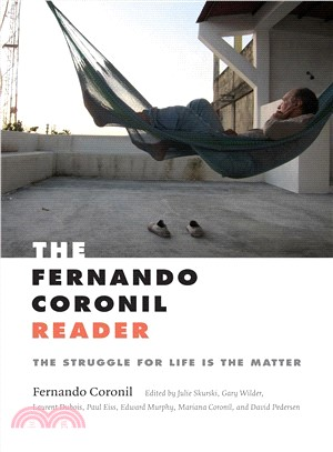 The Fernando Coronil Reader ― The Struggle for Life Is the Matter
