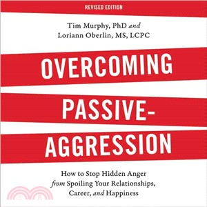 Overcoming Passive-Aggression ─ How to Stop Hidden Anger from Spoiling Your Relationships, Career, and Happiness: Library Edition