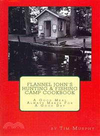 Flannel John's Hunting & Fishing Camp Cookbook