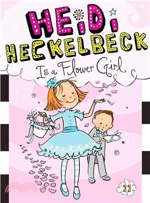 #11: Heidi Heckelbeck Is a Flower Girl (平裝本)