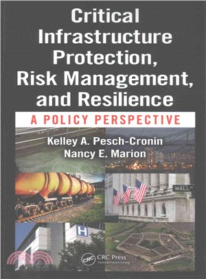 Critical Infrastructure Protection, Risk Management, and Resilience ─ A Policy Perspective