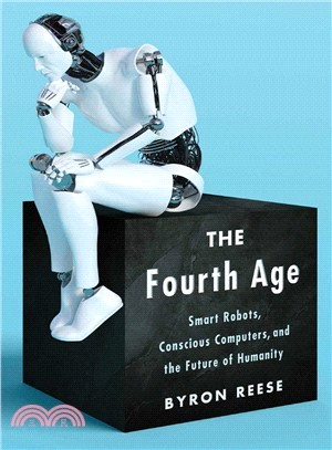 The Fourth Age ― Smart Robots, Conscious Computers, and the Future of Humanity