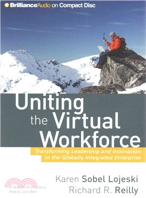Uniting the Virtual Workforce ― Transforming Leadership and Innovation in the Globally Integrated Enterprise