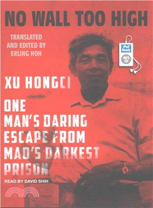 No Wall Too High ― One Man's Daring Escape from Mao's Darkest Prison