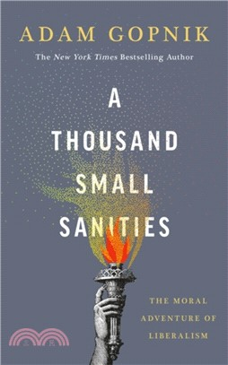 A Thousand Small Sanities:The Moral Adventure of Liberalism