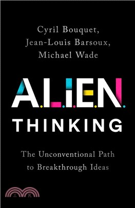 ALIEN Thinking-The Unconventional Path to Breakthrough Ideas