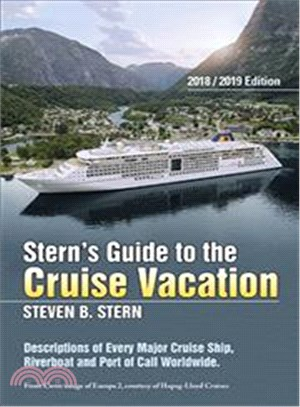 Stern's Guide to the Cruise Vacation, 2018/2019 ─ Descriptions of Every Major Cruise Ship, Riverboat and Port of Call Worldwide