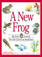 A New Frog: My First Look at the Life Cycle of A N Amphibian