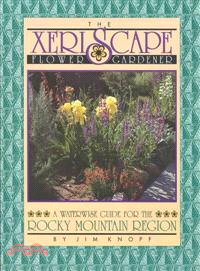 The Xeriscape Flower Gardener—A Waterwise Guide for the Rocky Mountain Region