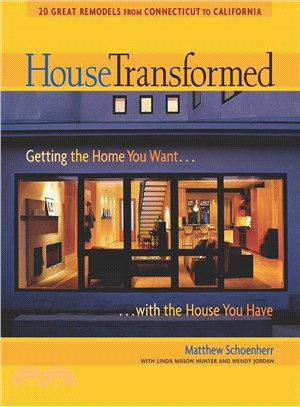House Transformed: Getting The Home You Want . . . With The House You Have