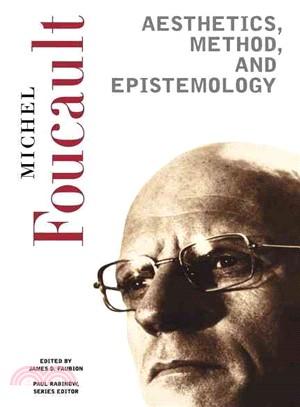 Aesthetics, Method, And Epistemology: Essential Works of Foucault, 1954-1984