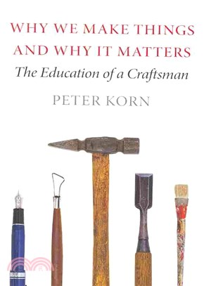 Why We Make Things and Why It Matters ― The Education of a Craftsman