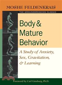 Body And Mature Behavior ─ A Study Of Anxiety, Sex, Gravitation, And Learning