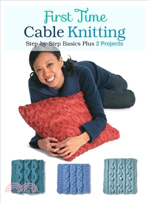 First Time Cable Knitting ─ Step-by-Step Basics Plus 2 Projects