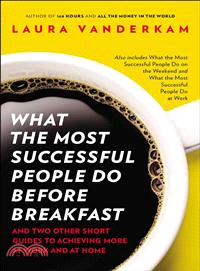 What the Most Successful People Do Before Breakfast ─ And Two Other Short Guides to Achieving More at Work and at Home