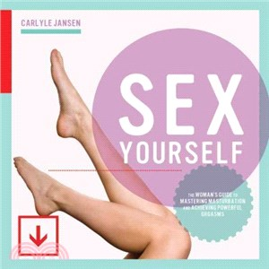 Sex Yourself ─ The Woman's Guide to Mastering Masturbation and Achieving Powerful Orgasms