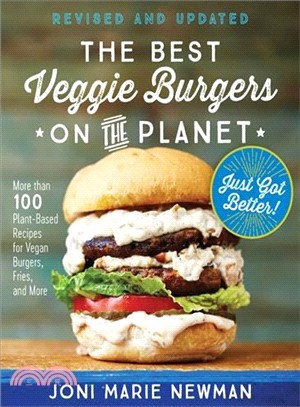 The Best Veggie Burgers on the Planet, Revised and Updated ― More Than 100 Plant-based Recipes Foregan Burgers, Fries, and More