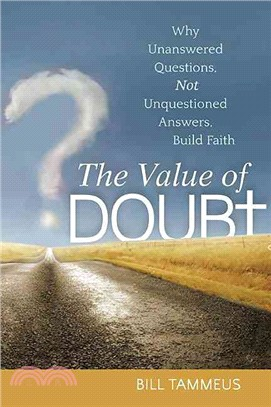 The Value of Doubt ― Why Unanswered Questions, Not Unquestioned Answers, Build Faith