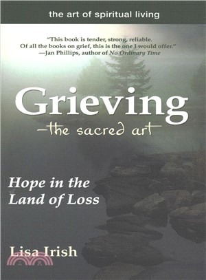 Grieving ― The Sacred Art; Making Your Way Through Loneliness, Chaos, Surrender and Change to Hope and Healing