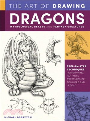 The art of drawing dragons, mythological beasts and fantasy creatures