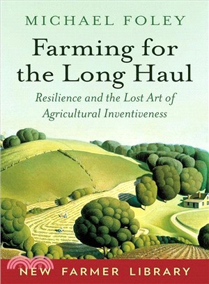 Farming for the Long Haul ― Resilience and the Lost Art of Agricultural Inventiveness