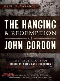 The Hanging & Redemption of John Gordon ─ The True Story of Rhode Island's Last Execution