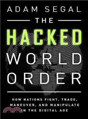 The Hacked World Order ― How Nations Fight, Trade, Maneuver, and Manipulate in a Digital Age