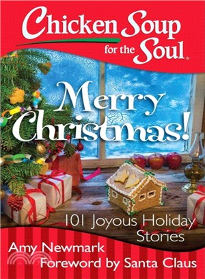 Chicken Soup for the Soul Merry Christmas! ─ 101 Joyous Holiday Stories
