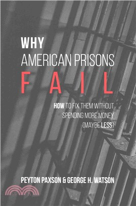 Why American Prisons Fail ─ How to Fix Them Without Spending More Money Maybe Less